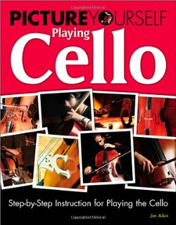 Jim Aikin  - Picture Yourself Playing Cello: Step-by-Step Instruction for Playing the Cello