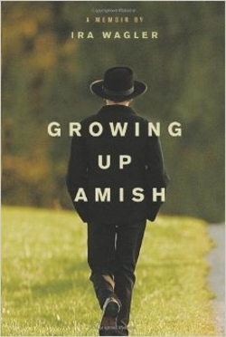 Ira Wagler  (Author) - Growing Up Amish: A Memoir Book