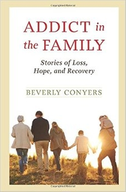 Beverly Conyers - Addict In The Family: Stories Of Loss, Hope, And Recovery Book